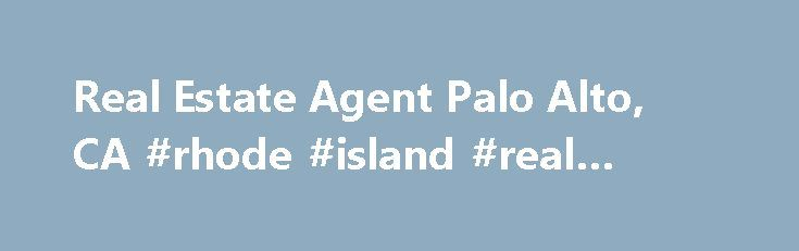 Real Estate Agent Palo Alto, CA #rhode #island #real #estate http://nef2.com/real-estate-agent-palo-alto-ca-rhode-island-real-estate/  #palo alto real estate # John Forsyth James SUMMARY Real Estate Agent in Palo Alto, CA Whether you're looking to buy or sell a property in Palo Alto, CA, or surrounding areas you've come to the right place. John Forsyth James has over 20 years as an established real estate agent who knows the local...