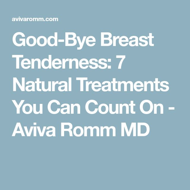 Good-Bye Breast Tenderness: 7 Natural Treatments You Can Count On - Aviva Romm MD