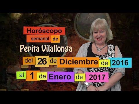 Horóscopo semanal del 26 de Diciembre 2016 al 01 de Enero 2017 de Pepita vilallonga - YouTube