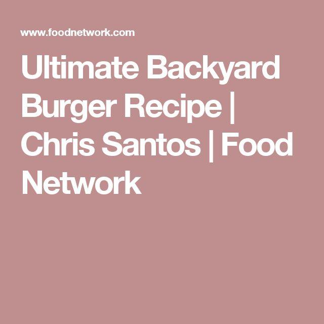 Ultimate Backyard Burger Recipe | Chris Santos | Food Network