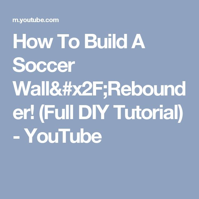 How To Build A Soccer Wall/Rebounder! (Full DIY Tutorial) - YouTube