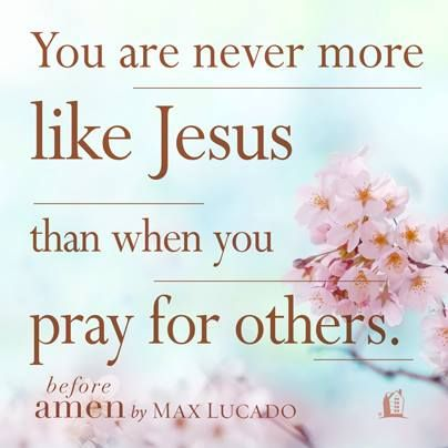 ...more like Jesus...  - An excerpt from Before Amen, the power of a simple prayer by Max Lucado.