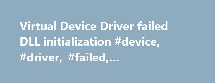 Virtual Device Driver failed DLL initialization #device, #driver, #failed, #initialization, #virtual http://cars.nef2.com/virtual-device-driver-failed-dll-initialization-device-driver-failed-initialization-virtual/  # Virtual Device Driver failed DLL initialization You get a DOS Virtual Device Driver failure after you install a program which generates one of the following error messages. If you ignore the message, the program may or may not run. The problem is caused by the program…