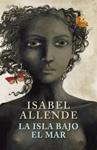 La Isla Bajo el Mar por Isabel Allende
