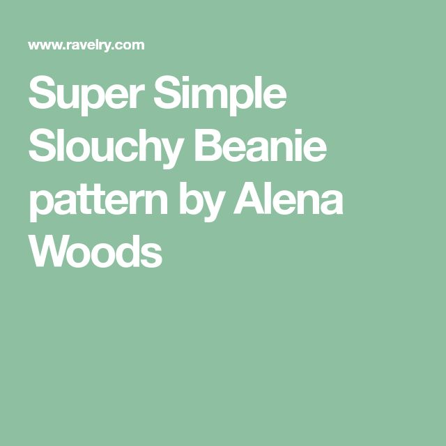 Super Simple Slouchy Beanie pattern by Alena Woods