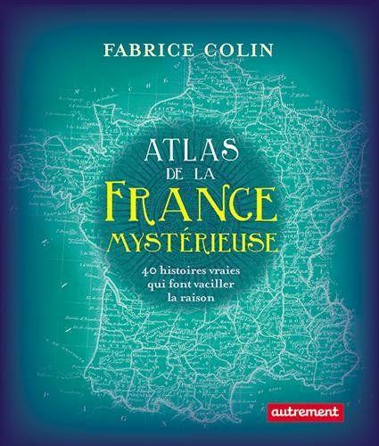 Atlas de la France mystérieuse : 40 histoires qui font vaciller la raison de Fabrice Colin http://www.amazon.fr/dp/2746741784/ref=cm_sw_r_pi_dp_JUDCvb0846Q21