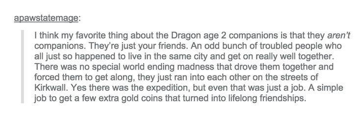 I think my favorite thing about the Dragon age 2 companions -- http://holyshitdragonage.tumblr.com/post/126943100691/apawstatemage-i-think-my-favorite-thing-about