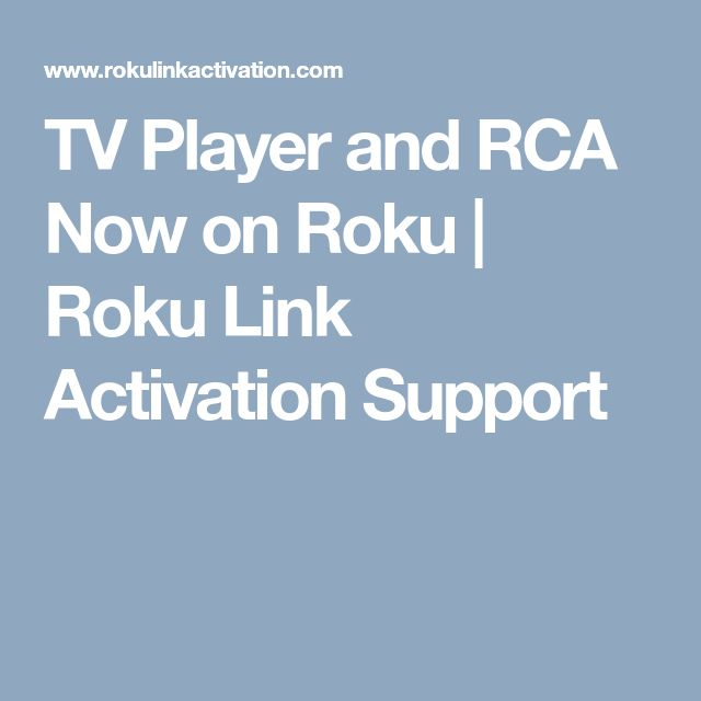 TV Player and RCA Now on Roku | Roku Link Activation Support