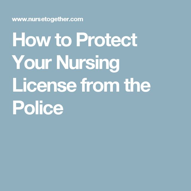 How to Protect Your Nursing License from the Police