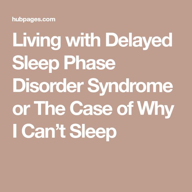 Living with Delayed Sleep Phase Disorder Syndrome or The Case of Why I Can't Sleep