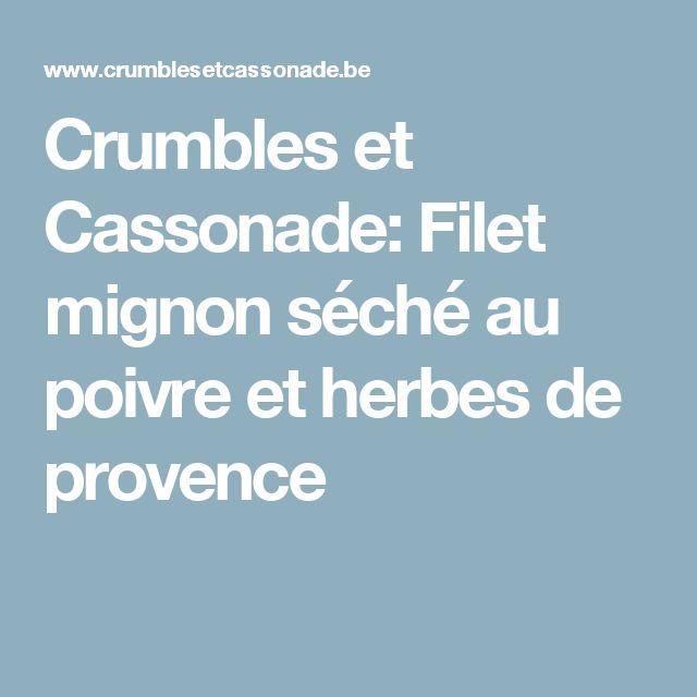 Crumbles et Cassonade: Filet mignon séché au poivre et herbes de provence