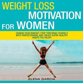 "Another must-listen from my #AudibleApp: ""Weight Loss Motivation for Women!: Change Your Mindset, Stop Torturing Yourself with Perfectionism, and Create Super Healthy Habits You Enjoy!"" by Elena Garcia, narrated by Bo Morgan."