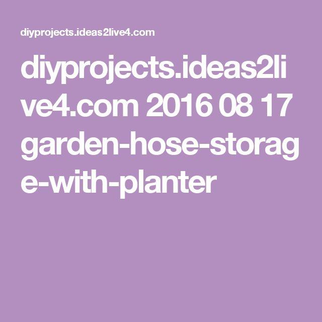diyprojects.ideas2live4.com 2016 08 17 garden-hose-storage-with-planter