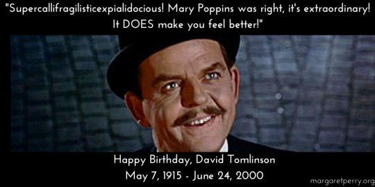 Have a supercallifragilisticexpialidocious birthday, David Tomlinson!