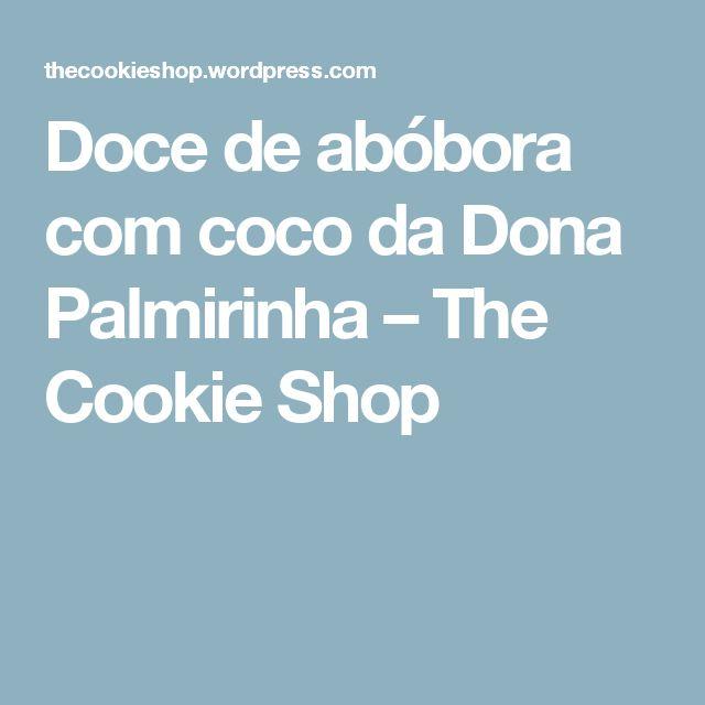 Doce de abóbora com coco da Dona Palmirinha – The Cookie Shop