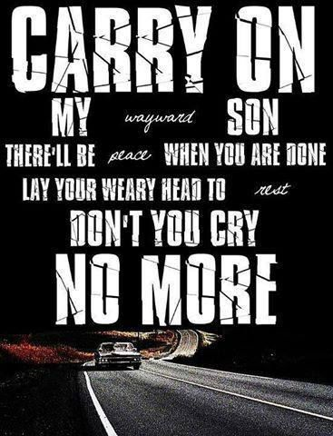 Carry on my wayward son -Kansas