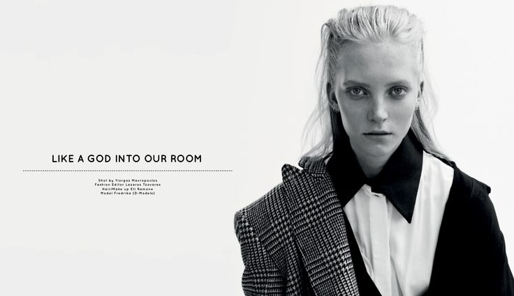 ISSUE#108 ''New Sensation'' LIKE A GOD INTO OUR ROOM Shot by Yiorgos Mavropoulos Fashion Editor: Lazaros Tzovaras Hair/make up: Efi Ramone Model: Fredrika (D-Models)