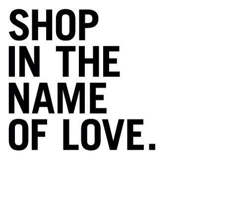 SHOP IN THE NAME OF LOVE. ♡ shopaholic | shop addict | winkelverslaafd | online winkelen/shopping | quote | inspire | inspirational
