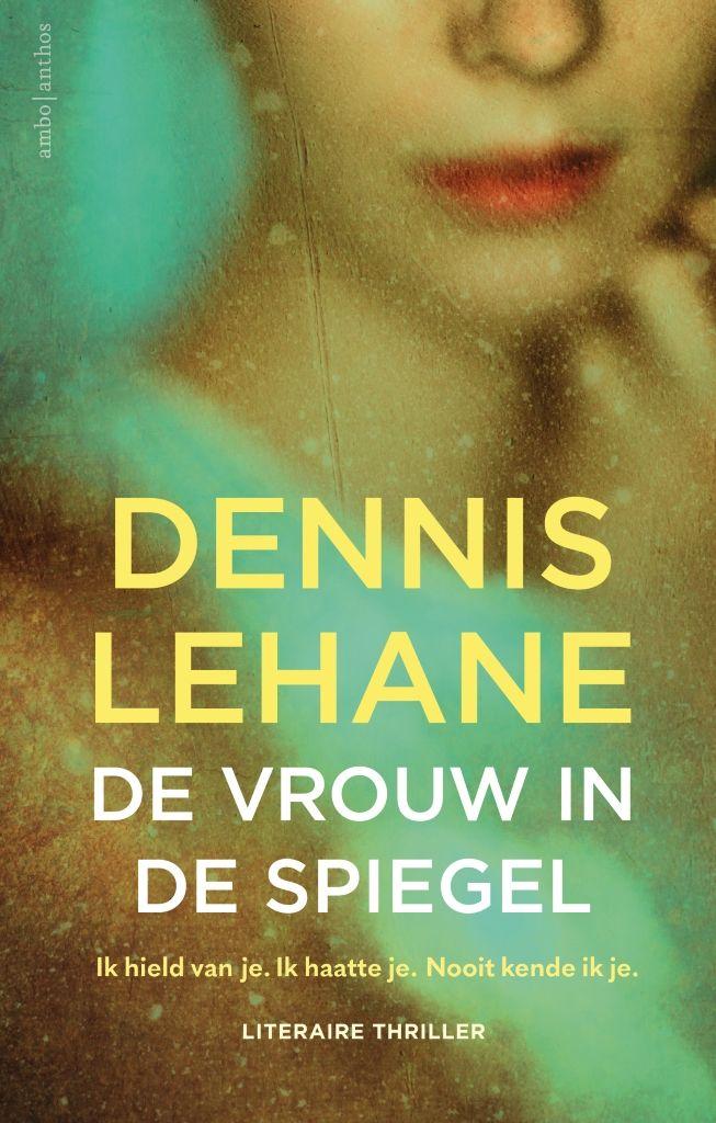 De vrouw in de spiegel | Dennis Lehane: De nieuwe psychologische pageturner van de auteur van 'Mystic River' en 'Shutter Island'. Met 'De…