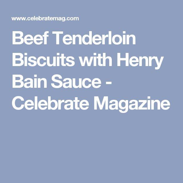 Beef Tenderloin Biscuits with Henry Bain Sauce - Celebrate Magazine