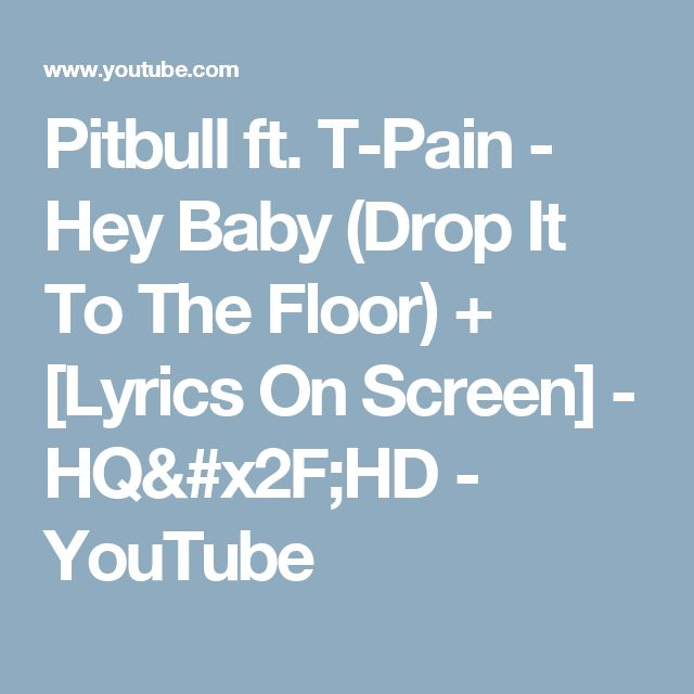 T Pain   Hey Baby Drop It To The Floor With Lyrics On Screen. This Is  Pitbullu0027s New Single From His Upcoming Studio Album U0027u0027Planet Pitu0027u0027 Lyrics.