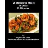 25 Delicious Meals in Under 30 Minutes (Kindle Edition)By Megan Sara Jones