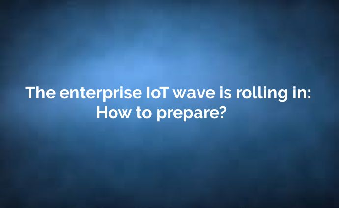 The enterprise IoT wave is rolling in: How to prepare? - http://www.attuneww.com/company/news/the-enterprise-iot-wave-is-rolling-in-how-to-prepare.html