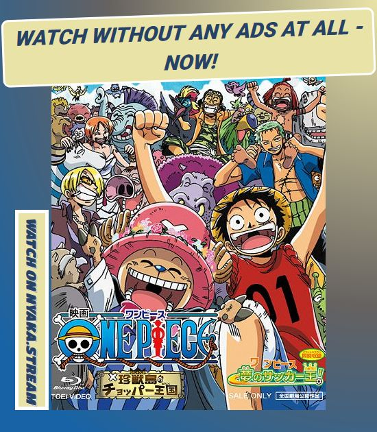 One Piece Movie 3: Chopper Kingdom of Strange Animal Island - watch Anime Online - completely for Free! Full Episodes are streamed immediately - see for yourself!