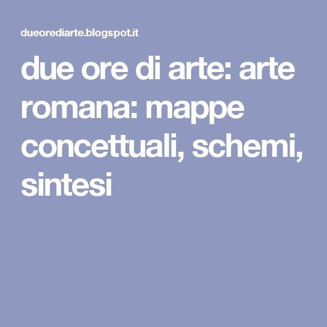 due ore di arte: arte romana: mappe concettuali, schemi, sintesi