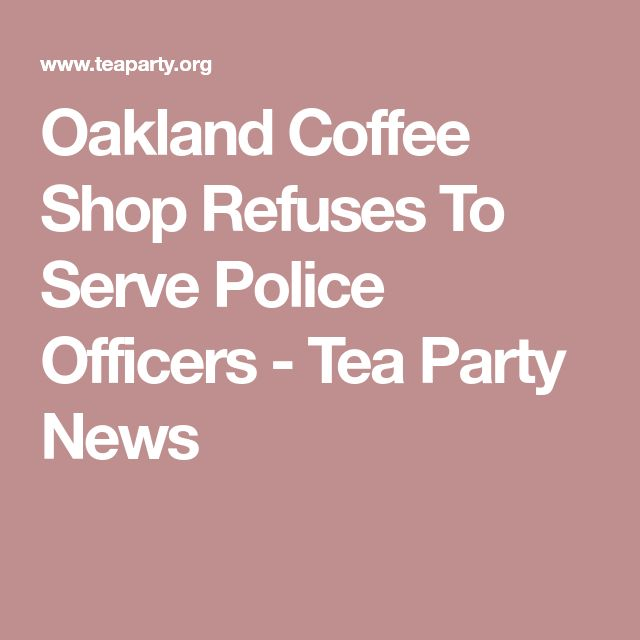 Oakland Coffee Shop Refuses To Serve Police Officers - Tea Party News