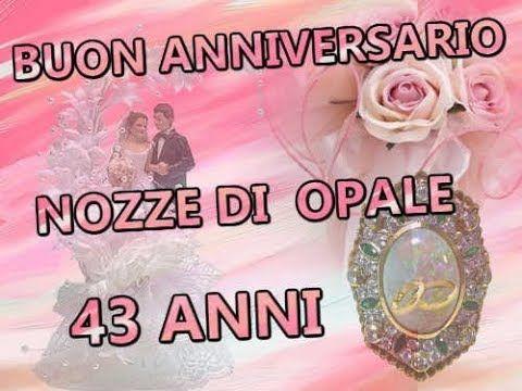 Buon Anniversario Nozze Di Opale 43 Anni Di Matrimonio Tantissimi Auguri Buon Anniversario Anniversario Buon Compleanno Foto
