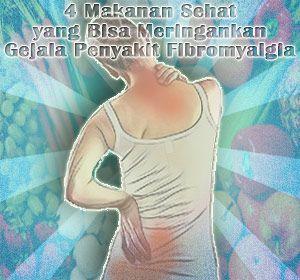 4 Makanan Sehat yang Bisa Meringankan Gejala Penyakit Fibromyalgia