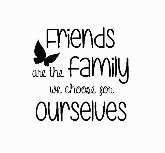 Friends are the Family we Choose for Ourselves by BestEmbroideryCo