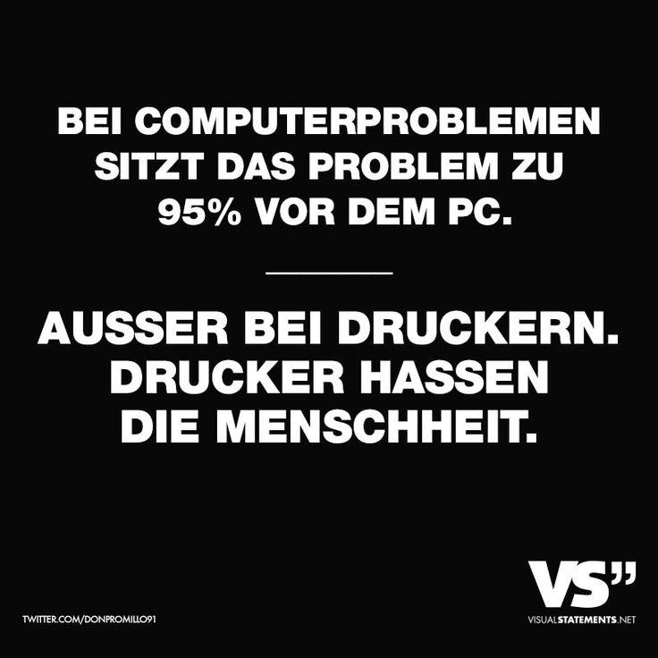Bei Computerproblemen sitzt das Problem zu 95 % vor dem PC. Ausser bei Druckern. Drucker hassen die Menschheit. - VISUAL STATEMENTS®