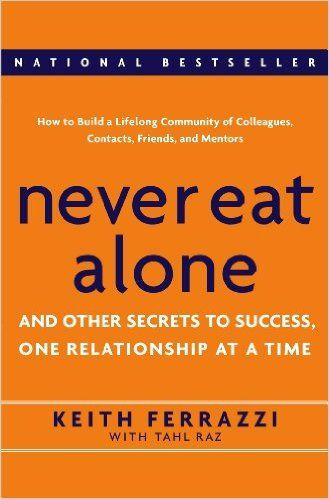 Never Eat Alone: And Other Secrets to Success, One Relationship at a Time: Keith Ferrazzi, Tahl Raz: 8601406349681: AmazonSmile: Books
