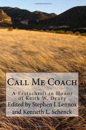 """Call Me Coach: A Festschrift in Honor of Keith W. Drury, Edited by Stephen J. Lennox and Kenneth L. Schenck c. 4 """"It's Not Just Wrapping--It's Skin: A Reflection on the Work of Keith Drury and the Relevance of Faith to Lifestyle"""" by Wallace Thornton, Jr."""