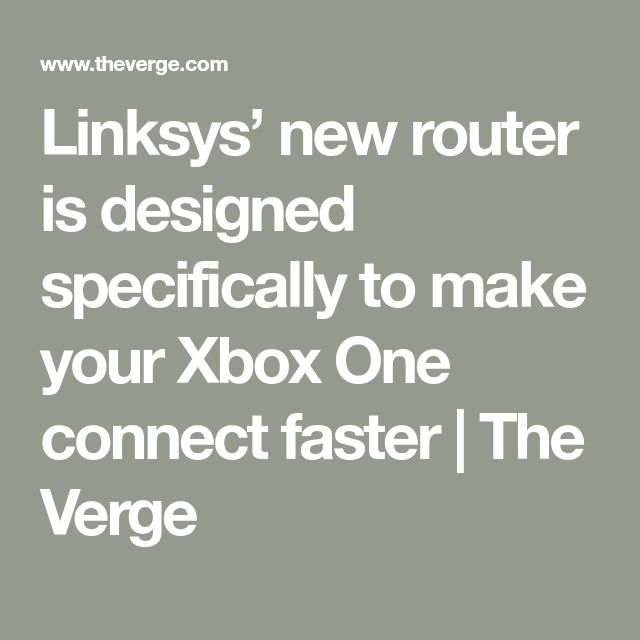Linksys' new router is designed specifically to make your Xbox One connect faster | The Verge