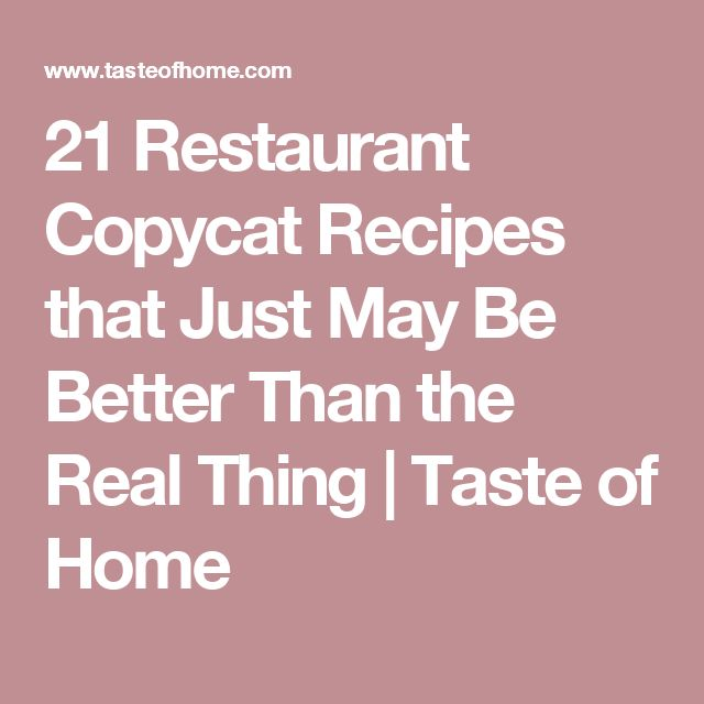 21 Restaurant Copycat Recipes that Just May Be Better Than the Real Thing | Taste of Home