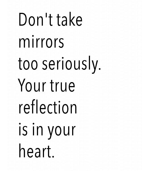Don't take mirrors too seriously.