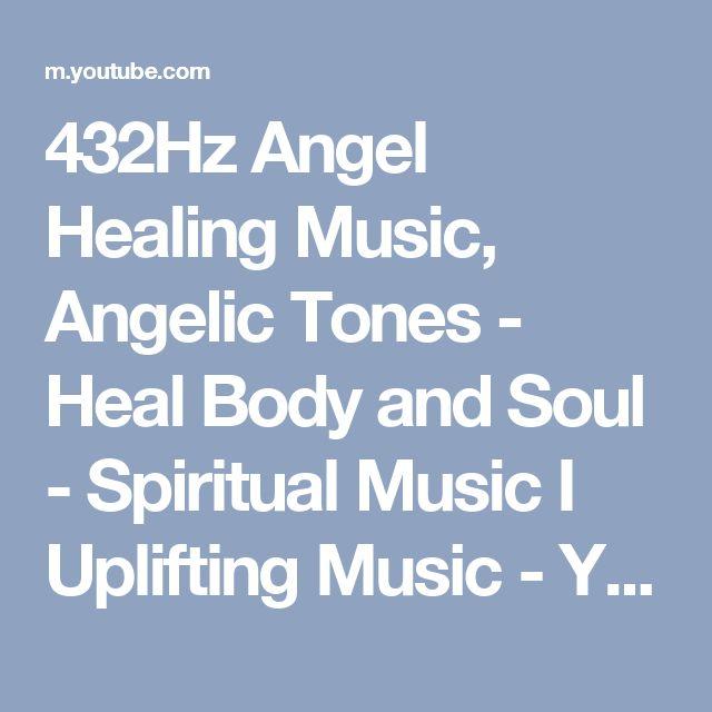 432Hz Angel Healing Music, Angelic Tones - Heal Body and Soul - Spiritual Music I Uplifting Music - YouTube