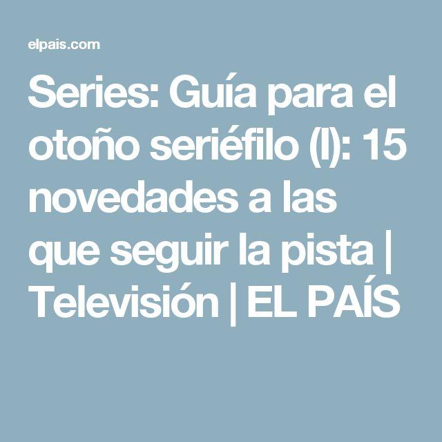 Series: Guía para el otoño seriéfilo (I): 15 novedades a las que seguir la pista | Televisión | EL PAÍS