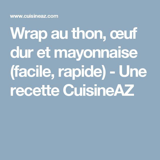 Wrap au thon, œuf dur et mayonnaise (facile, rapide) - Une recette CuisineAZ