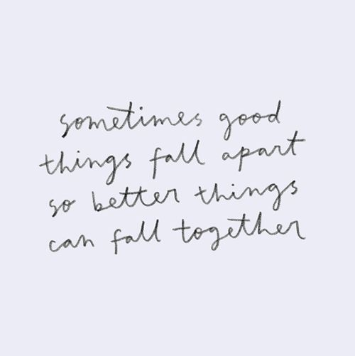 Sometimes good things fall apart so better things can fall together | Inspirational Quotes