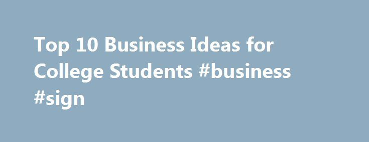 Top 10 Business Ideas for College Students #business #sign http://bank.remmont.com/top-10-business-ideas-for-college-students-business-sign/  #business ideas for college students # Top 10 Business Ideas for College Students In the world today, the job market for fresh college graduates is becoming more and more unpredictable with each academic session that comes to an end. Many colleges and degree awarding institutions churn out graduates faster than the labor market can handle. … Read More…