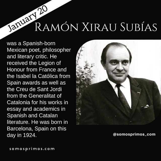 January 20: Ramón Xirau Subías was a Spanish-born Mexican poet philosopher and literary critic. He received the Legion of Honour from France and the Isabel la Católica from Spain awards as well as the Creu de Sant Jordi from the Generalitat of Catalonia for his works in essay and academics in Spanish and Catalan literature. He was born in Barcelona Spain on this day in 1924.  #thisday #thisdayinhistory #january #history #hispanichistory #hispanicheritage #genealogy #shhar #somosprimos…