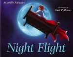 Night Flight, by Mireille Messier. Illustration by Carl Pelletier (Scholastic) When bedtime comes around, Luca is ready for anything... except sleeping!