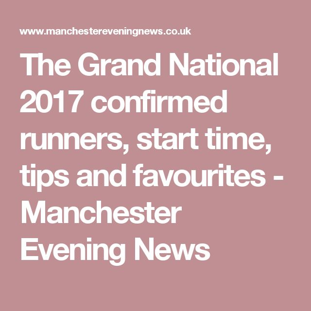 The Grand National 2017 confirmed runners, start time, tips and favourites - Manchester Evening News