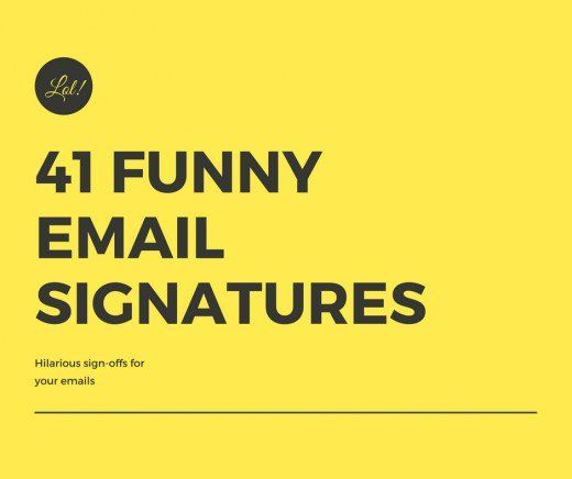 Goodbye, boring sign-offs! Here are 41 funny email signatures and status updates.