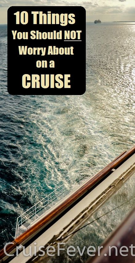 Going on a cruise? Here are ten things that you should not worry about as you lead up to embarkation day. Seriously, don't worry about these things.