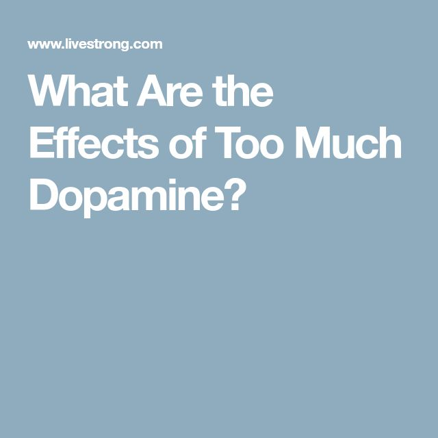 What Are the Effects of Too Much Dopamine?